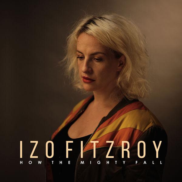 Izo FitzRoy - How the Mighty Fall