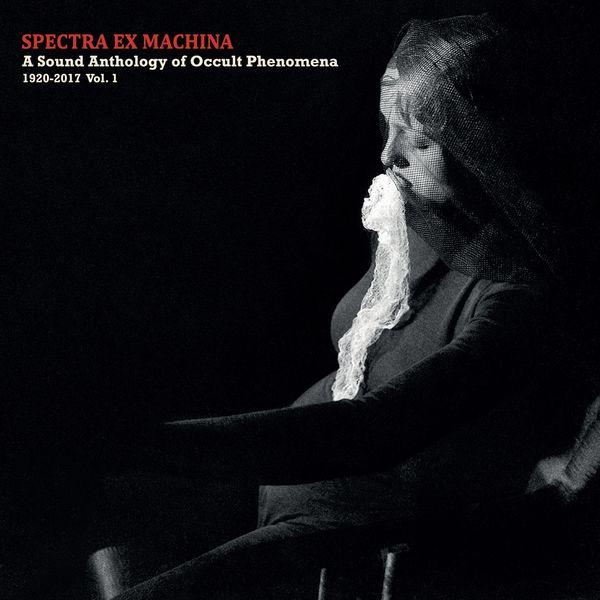 Various Artists - Spectra Ex Machina (A Sound Anthology of Occult Phenomena 1920-2017, Vol. 1)