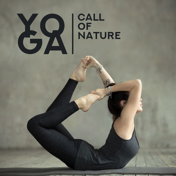 Sounds of Nature, Yoga Music - Yoga Call of Nature: 2019 New Age Ambient & Nature Music for Meditation & Relaxation, Calming Zen Sounds, Healing Chakra Songs, Zen Spiritual