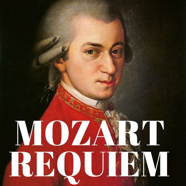 Wolfgang Amadeus Mozart - Mozart : Requiem in D minor