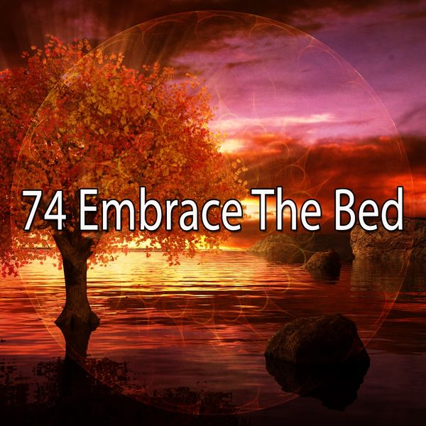 Nature Recordings - 74 Embrace the Bed