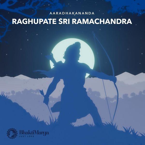 Bhakti Marga - Raghupate Sri Ramachandra