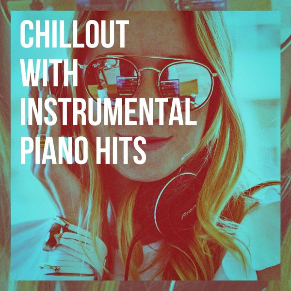 Chillout with Instrumental Piano Hits | Piano Love Songs, Piano