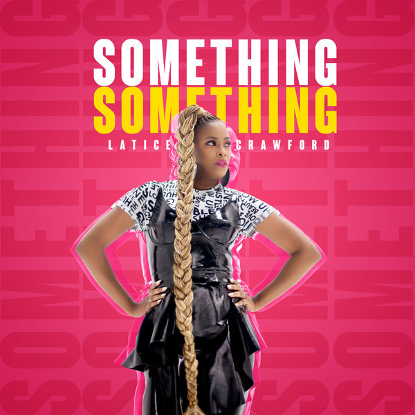 Latice Crawford - Something Something