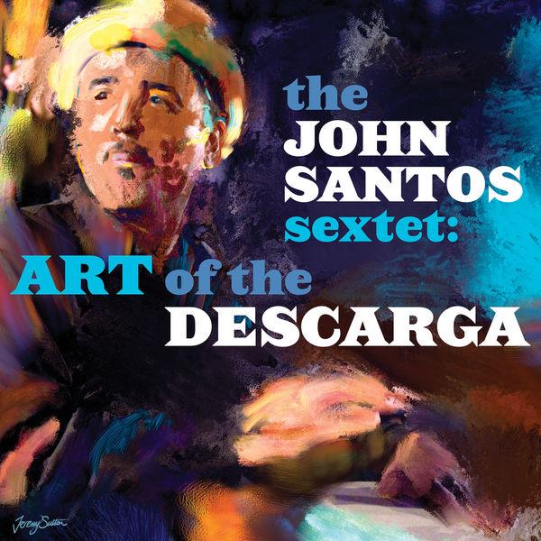 The John Santos Sextet - Art of the Descarga