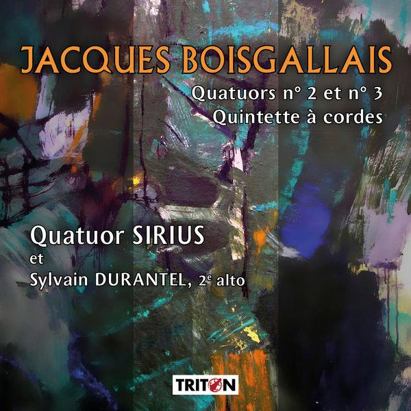 Quatuor Sirius - Boisgallais : Quatuors No. 2 & 3 - Quintette à cordes