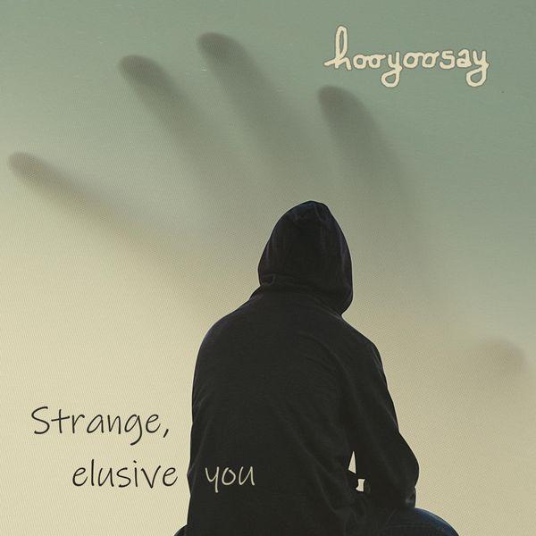Hooyoosay - Strange, Elusive You