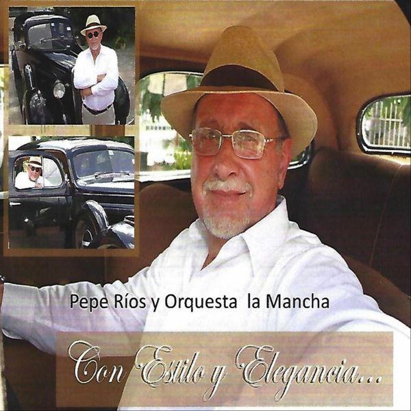 Pepe Rios Y Orquesta La Mancha - Con Estilo y Elegancia