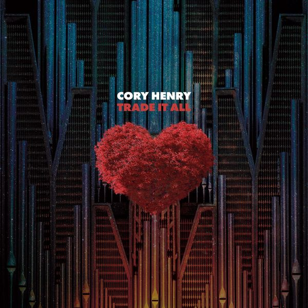 Cory Henry - Trade It All
