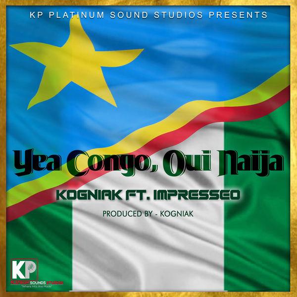 Kogniak - Yea Congo, Oui Naija (feat. Impresseo)
