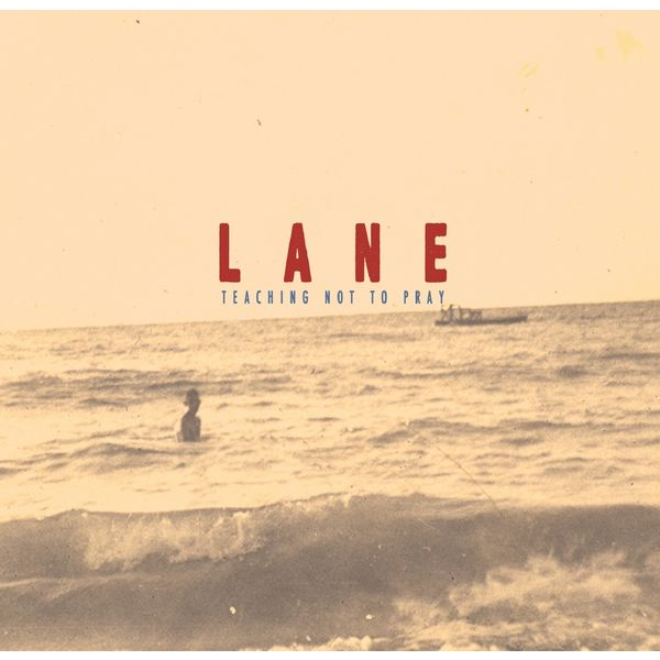 Lane (Love And Noise Experiment) - Teaching Not To Pray