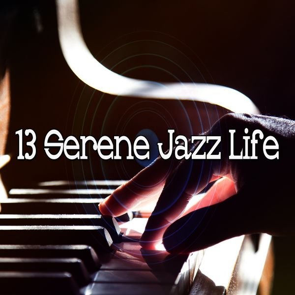 Lounge Chillout - 13 Serene Jazz Life