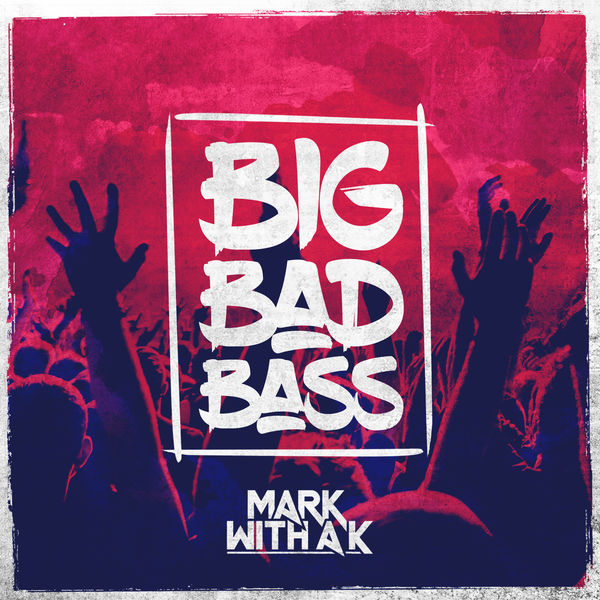 Mark With a K - Big Bad Bass