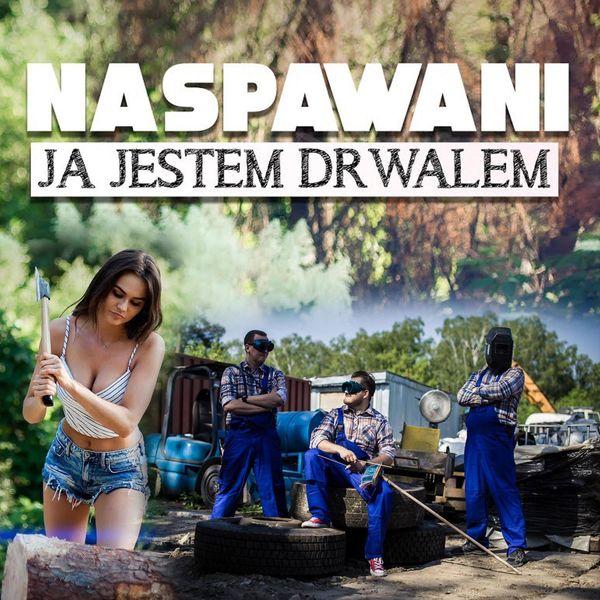 Naspawani - Ja jestem drwalem