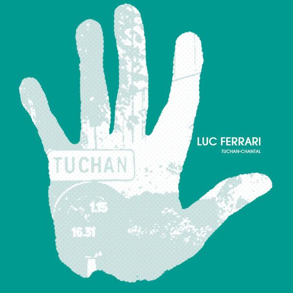 Luc Ferrari - Tuchan-Chantal