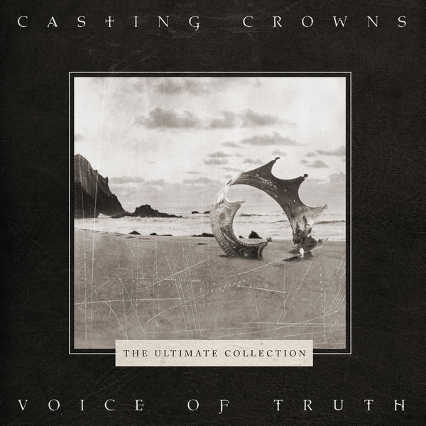 Casting Crowns - Voice of Truth: The Ultimate Collection