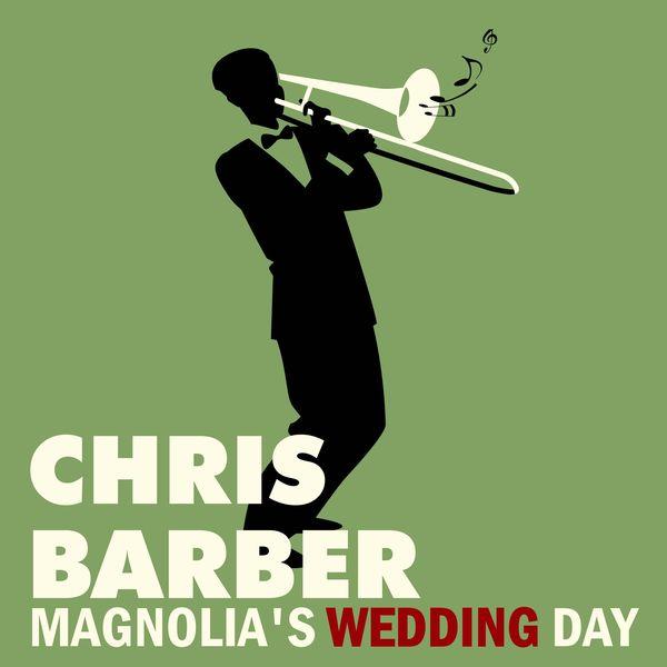 Chris  Barber - Magnolia's Wedding Day