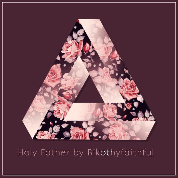 BikoThyFaithful - Holy Father