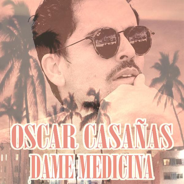 Oscar Casañas - Dame Medicina (Versión 2019)