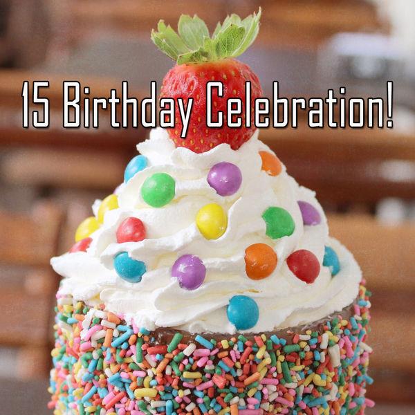 Happy Birthday - 15 Birthday Celebration!