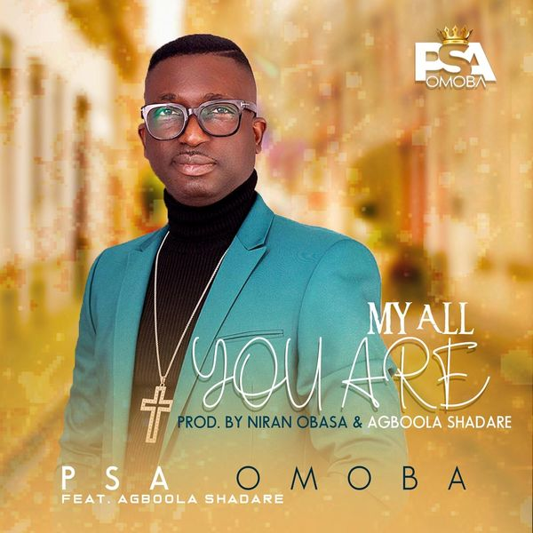 Psa Omoba - My All You Are (feat. Agboola Shadare)