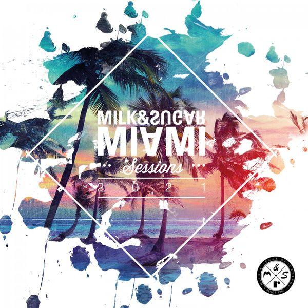 Milk & Sugar|Milk & Sugar Miami Sessions 2021