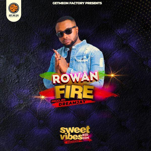 Rowan - Fire (Sweet Vibes Riddim)
