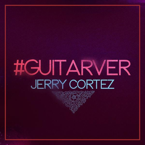 Jerry Cortez - #GUITARVER