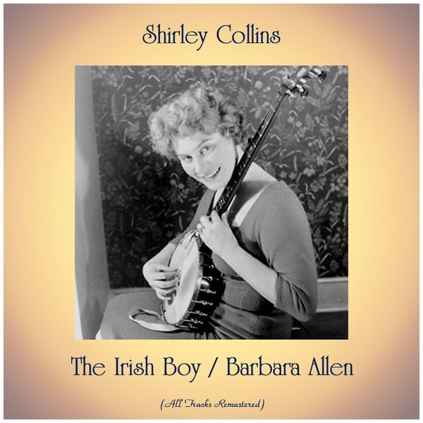 Shirley Collins - The Irish Boy / Barbara Allen (All Tracks Remastered)