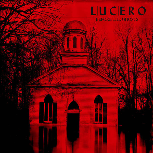 Lucero - Before the Ghosts: Acoustic Demos and Other Ideas from Among the Ghosts