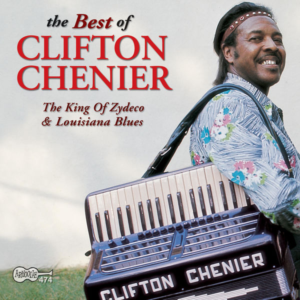 Clifton Chenier - The Best of Clifton Chenier: The King of Zydeco & Louisiana Blues