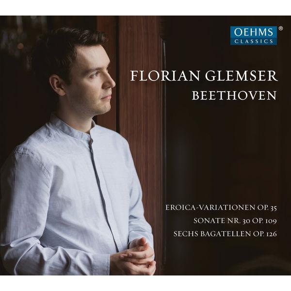 Florian Glemser - Beethoven: Eroica Variations, Piano Sonata No. 30 & 6 Bagatelles