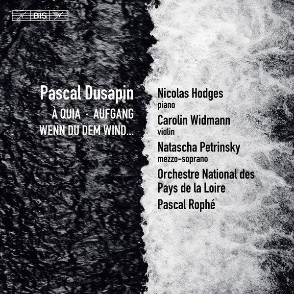 Pascal Rophé - Pascal Dusapin : À Quia, Aufgang & Wenn du dem Wind...