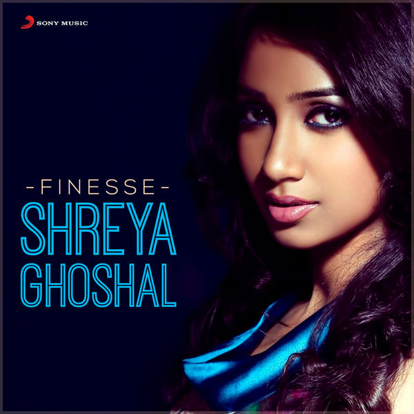 Shreya Ghoshal - Finesse: Shreya Ghoshal