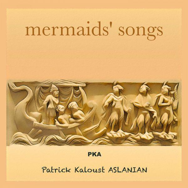 Patrick Kaloust Aslanian - Mermaids' Songs