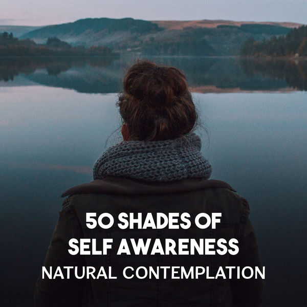 Odyssey for Relax Music Universe - 50 Shades of Self Awareness – Natural Contemplation, The Greatest Blissful Sound of Nature, Fulfilled Meditation and Calming Zen