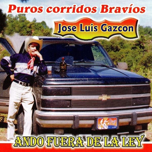 Jose Luis Gazcon - Ando Fuera de la Ley: Purro Corridos Bravíos