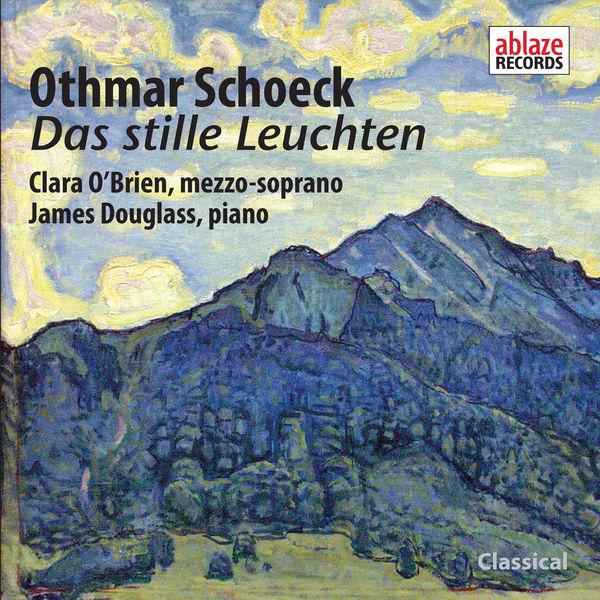 Clara O'Brien - Othmar Schoeck: Das stille Leuchten, Op.60