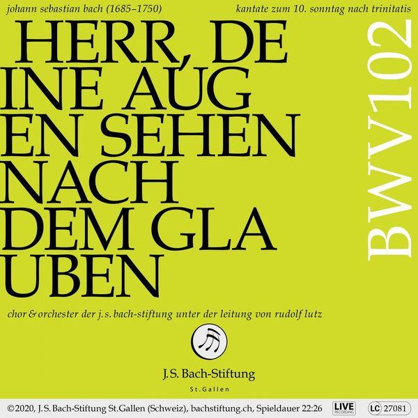 Chor der J.S. Bach-Stiftung - Bachkantate, BWV 102 - Herr, deine Augen sehen nach dem Glauben (Live)