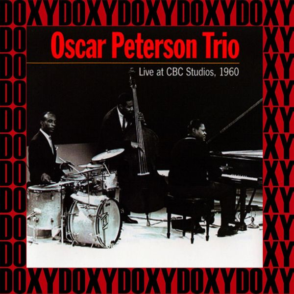 The Oscar Peterson Trio - Live At CBC Studios (Remastered Version) [Doxy Collection]