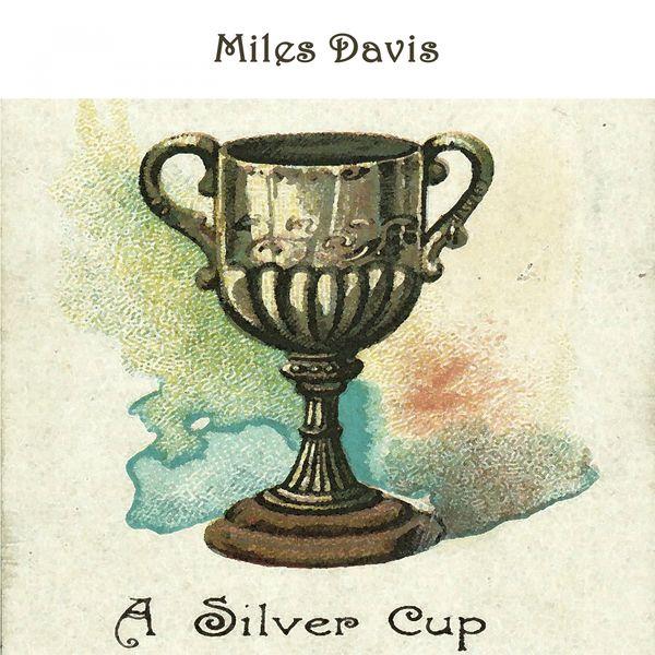 Miles Davis - A Silver Cup
