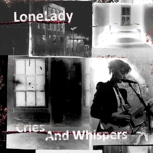 LoneLady - Cries and Whispers