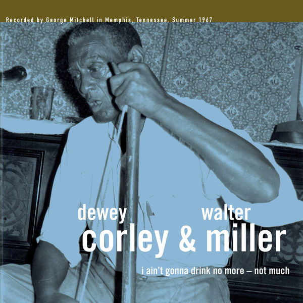 Dewey Corley - I Ain't Gonna Drink No More: Not Much