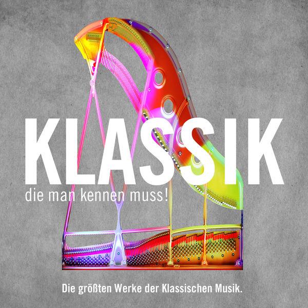 Various Artists - Klassik die man kennen muss! Die größten Werke der Klassischen Musik