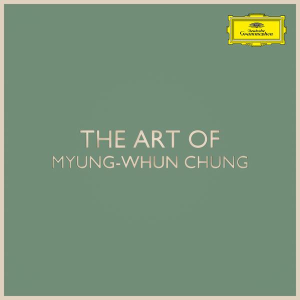 Myung-Whun Chung - The Art of Myung-Whun Chung