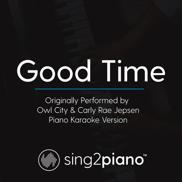 Sing2Piano - Good Time (Originally Performed By Owl City & Carly Rae Jepsen)