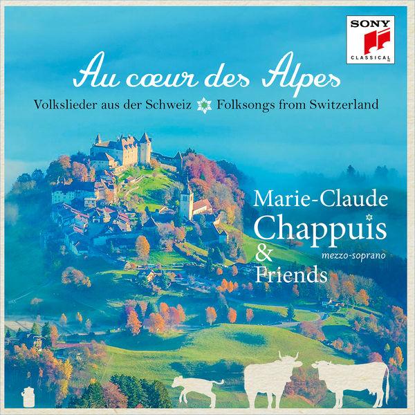 Marie-Claude Chappuis - Au coeur des Alpes  - Volkslieder aus der Schweiz
