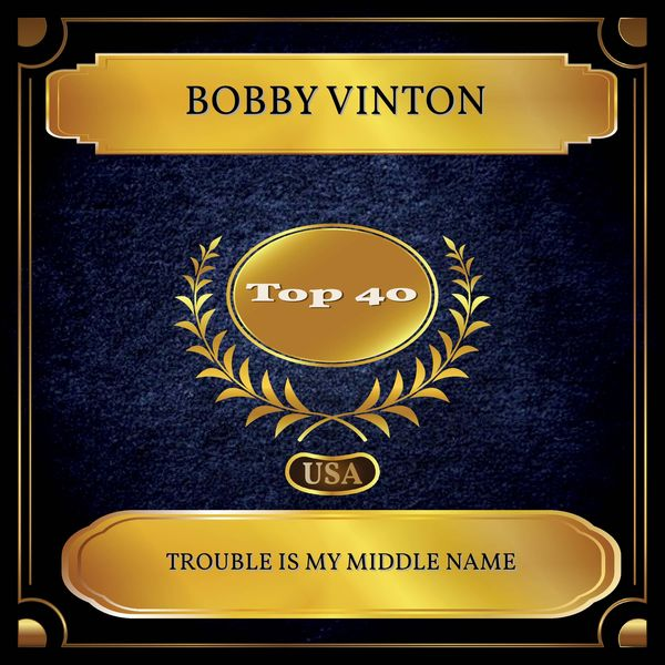 Bobby Vinton - Trouble Is My Middle Name