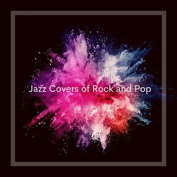 Various Artists - Jazz Covers of Rock and Pop