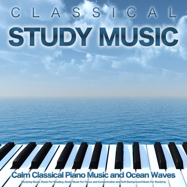 Classical Study Music - Classical Study Music: Calm Classical Piano Music and Ocean Waves For Studying Music, Music For Reading, Study Music For Focus and Concentration and Soft Background Music For Studying